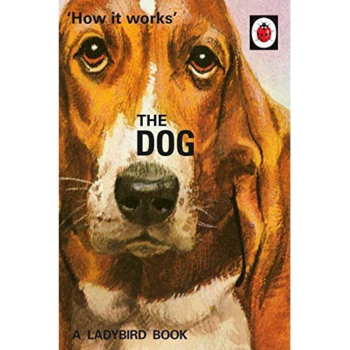 How it Works: The Dog (Ladybirds for Grown-Ups)