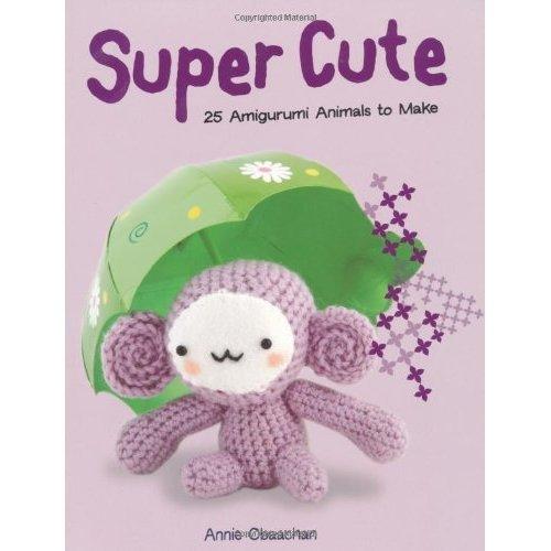 Super Cute: 25 Amigurumi Animals to Make