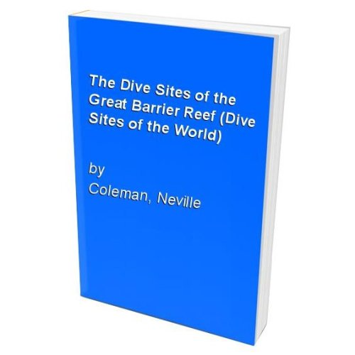 The Dive Sites of the Great Barrier Reef (Dive Sites of the World)