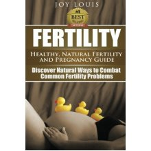 Fertility: Healthy, Natural Fertility and Pregnancy Guide - Discover Natural Ways to Combat Common Fertility Problems: Volume 1