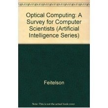 Optical Computing: a Survey for Computer Scientists (artificial Intelligence Series)