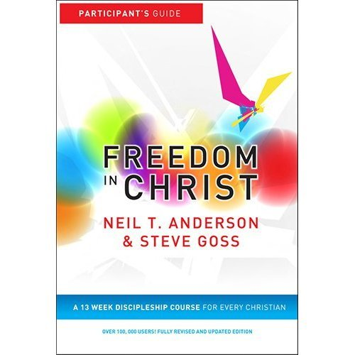 Freedom in Christ: A 13-week course for every Christian (Freedom in Christ Course)