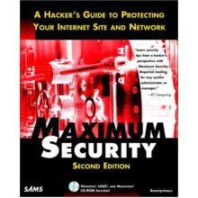 Maximum Security: Hacker's Guide to Protecting Your Internet Site and Network