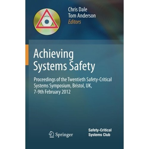 Achieving Systems Safety: Proceedings of the Twentieth Safety-Critical Systems Symposium, Bristol, UK, 7-9th February 2012
