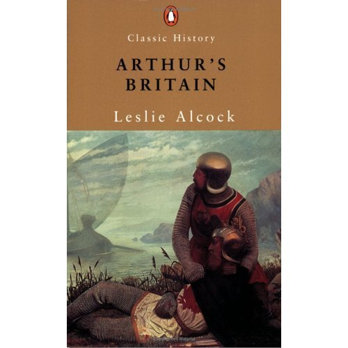 Arthur's Britain: History and Archaeology A.D. 367-634 (Penguin Classic History)
