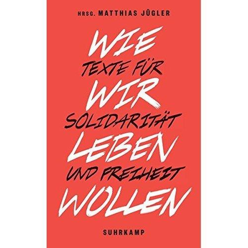 Wie wir leben wollen: Texte für Solidarität und Freiheit