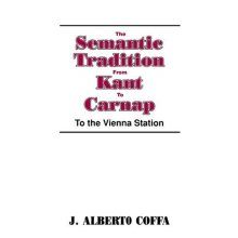 Semantic Tradition Kant to Carnap: To the Vienna Station