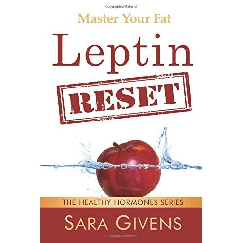 Leptin Reset: 14 Days to Resetting Your Leptin and Turning Your Body Into a Fat-Burning Machine (Leptin Resistance, Leptin diet, Hormone Reset...