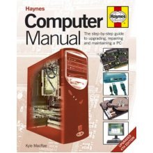 Computer Manual: The Step-by-step Guide to Upgrading, Repairing and Maintaining a PC