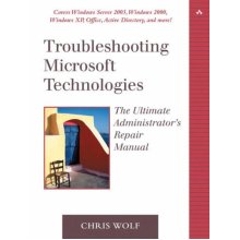 Troubleshooting Microsoft Technologies: The Ultimate Administrator's Repair Manual (Addison-Wesley Microsoft Technology)
