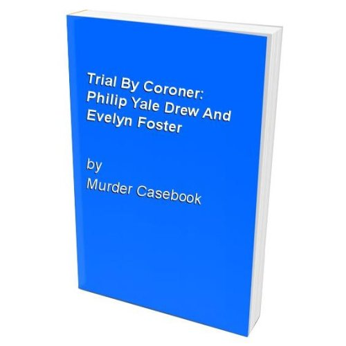 Trial By Coroner: Philip Yale Drew And Evelyn Foster