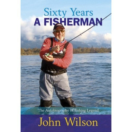 Sixty Years A Fisherman: The Autobiography of John Wilson (Autobiography/Personalities)