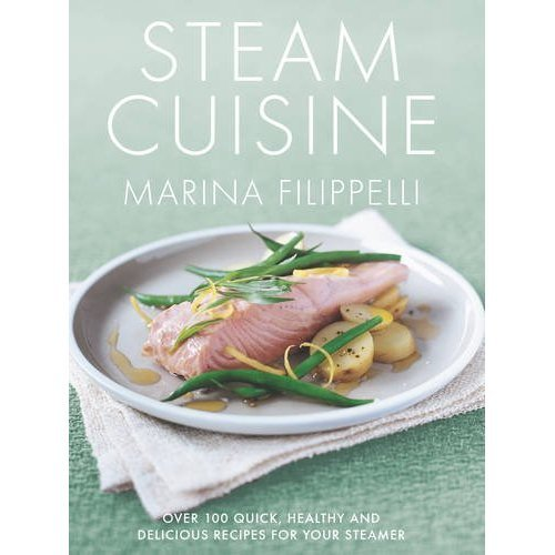 Steam Cuisine: Over 100 quick, healthy & delicious recipes for your steamer: Over 100 Quick, Healthy and Delicious Recipes for Your Steamer
