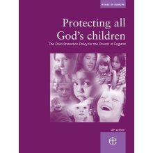 Protecting All God's Children: The Child Protection Policy of the Church of England (House of Bishops)