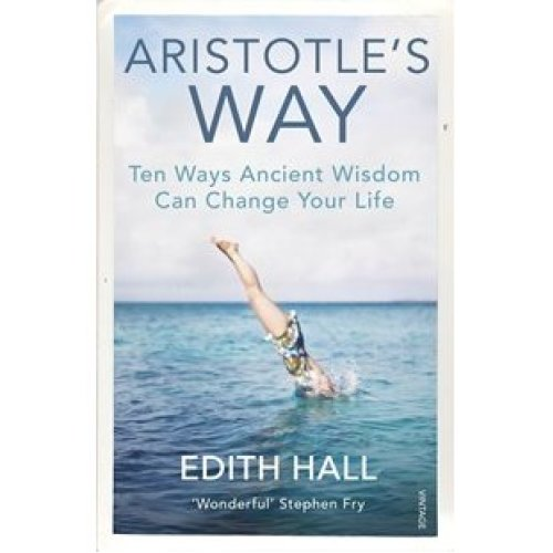 Aristotle's Way: How Ancient Wisdom Can Change Your Life [9781784704254]