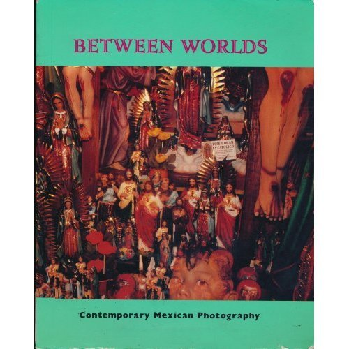Between Worlds: Contemporary Mexican Photography