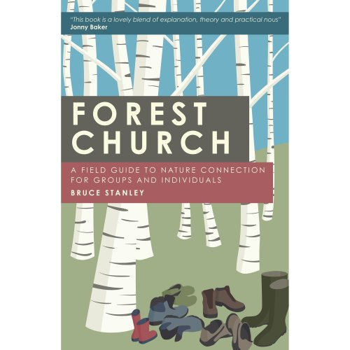 Forest Church: A Field Guide to Nature Connection for Groups and Individuals