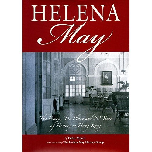 Helena May The Person, The Place and 90 Years of History in Hong Kong