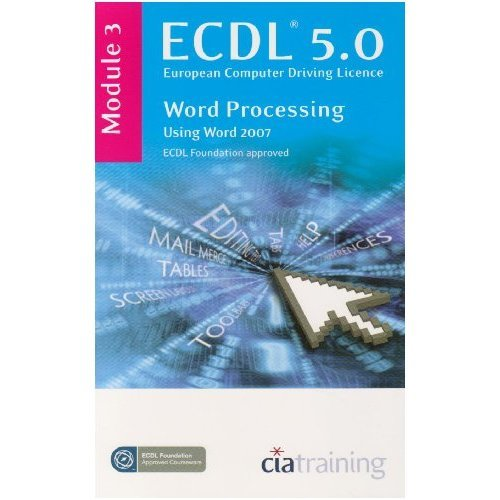ECDL Syllabus 5.0 Module 3 Word Processing Using Word 2007: Module 3