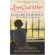 Love's Civil War: Elizabeth Bowen and Charles Ritchie: Letters and Diaries 1941-1973