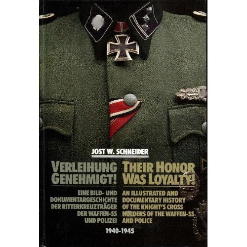 Their Honor Was Loyalty!: An Illustrated and Documentary History of the Knight's Cross Holders of the Waffen-SS and Police, 1940-1945