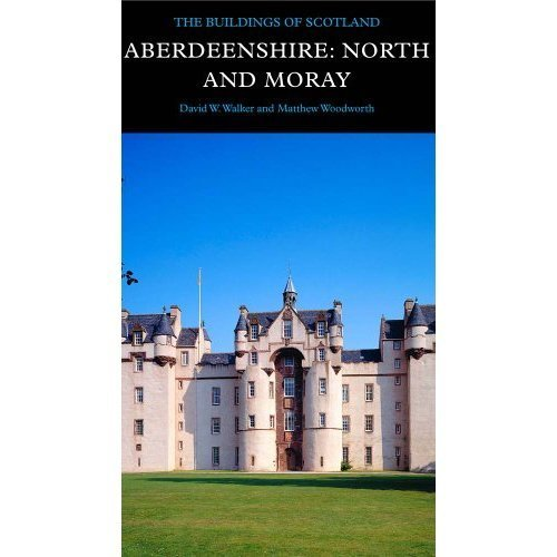 Aberdeenshire: North and Moray (Pevsner Architectural Guides) (Pevsner Architectural Guides: Buildings of Scotland)