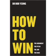 How to Win: The Argument, the Pitch, the Job, the Race (Paperback)