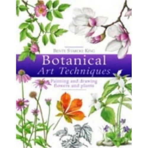 Botanical Art Techniques: Painting and Drawing Flowers and Plants: 19 Step-by-step Projects in Watercolour and Other Media
