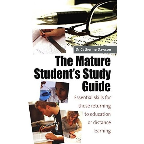 The Mature Student's Study Guide: 2nd edition: Essential Skills for Those Returning to Education or Distance Learning