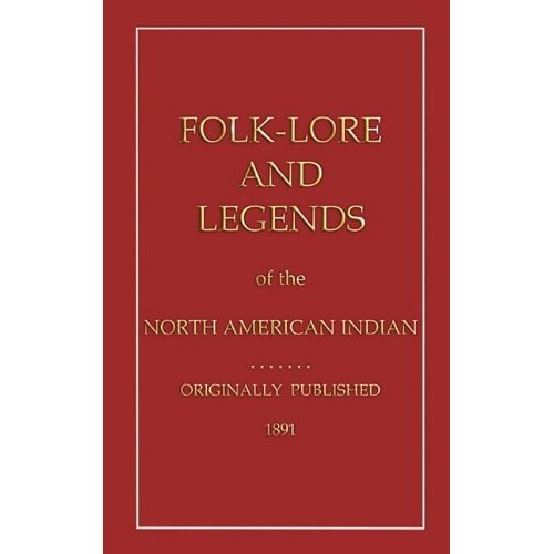 Folklore and Legends of the North American Indian (Myths, Legend and Folk Tales from Around the World)