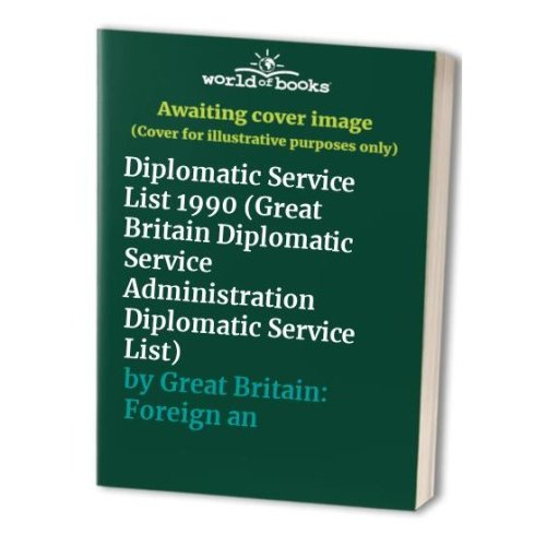 Diplomatic Service List 1990 (Great Britain Diplomatic Service Administration Diplomatic Service List)